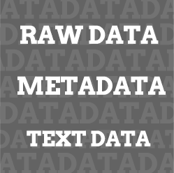 Raw Data, Metadata, Text Data